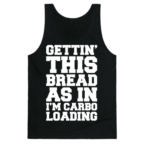 Gettin' This Bread As In I'm Carbo Loading Tank Top