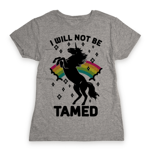 I Will Not Be Tamed Unicorn Womens T-Shirt