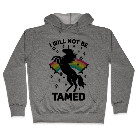 I Will Not Be Tamed Unicorn Hooded Sweatshirt