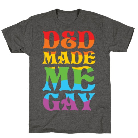 D&D Made Me Gay T-Shirt
