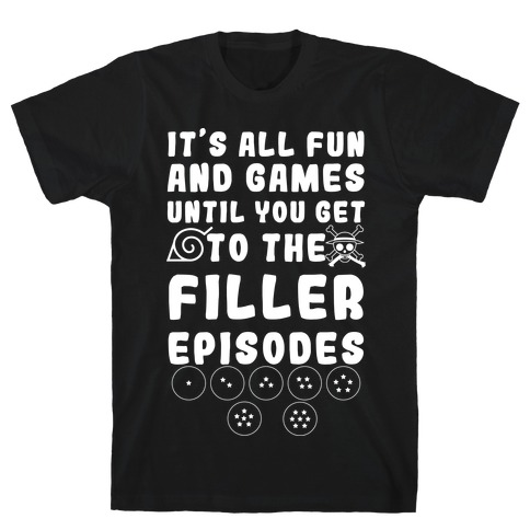 It's All Fun And Games Until You Get To The Filler Episodes T-Shirt