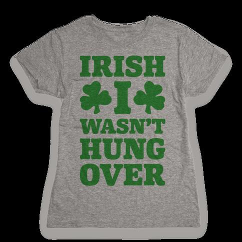 Irish I Wasn't Hungover  Womens T-Shirt