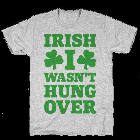 Irish I Wasn't Hungover Mens/Unisex T-Shirt