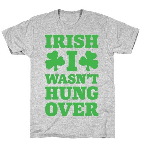 Irish I Wasn't Hungover T-Shirt