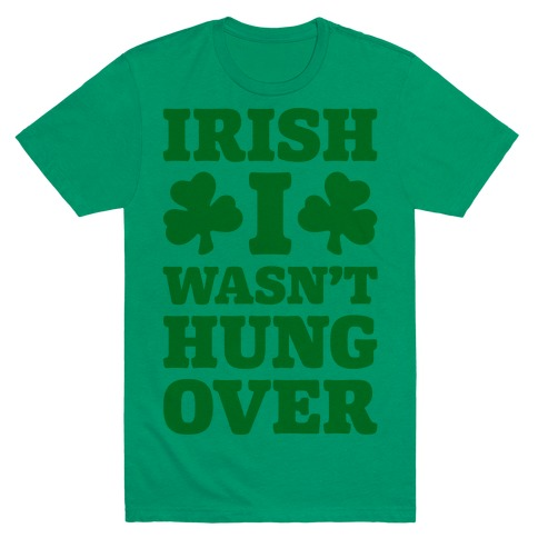 Irish I Wasn't Hungover T-Shirt
