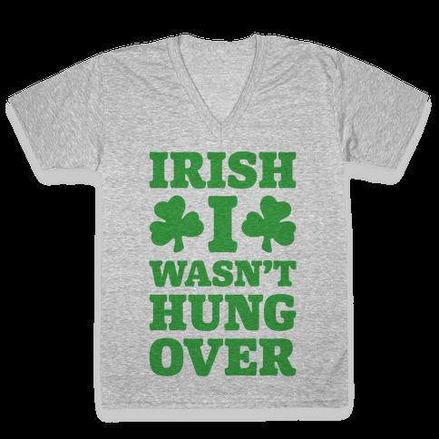 Irish I Wasn't Hungover  V-Neck Tee Shirt