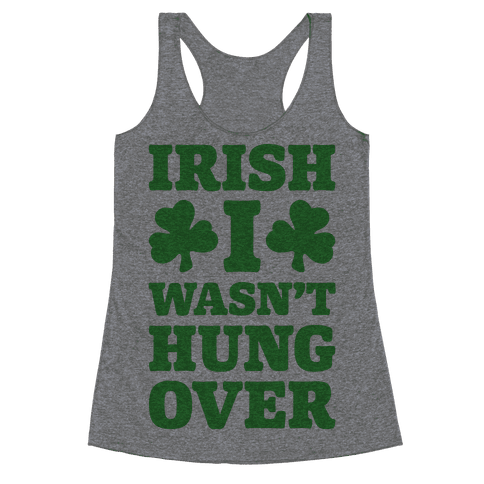 Irish I Wasn't Hungover  Racerback Tank Top
