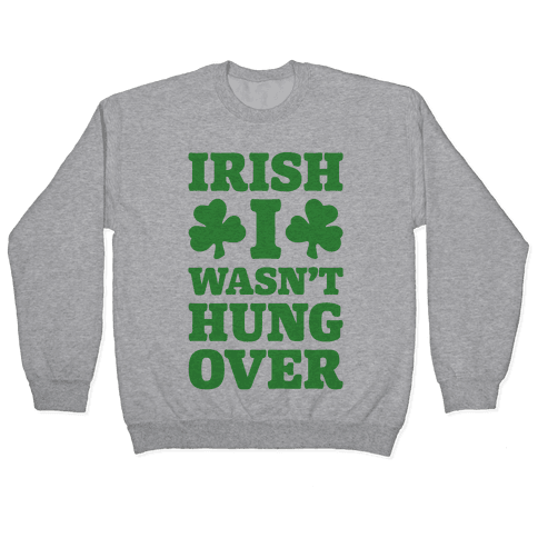 Irish I Wasn't Hungover Pullover