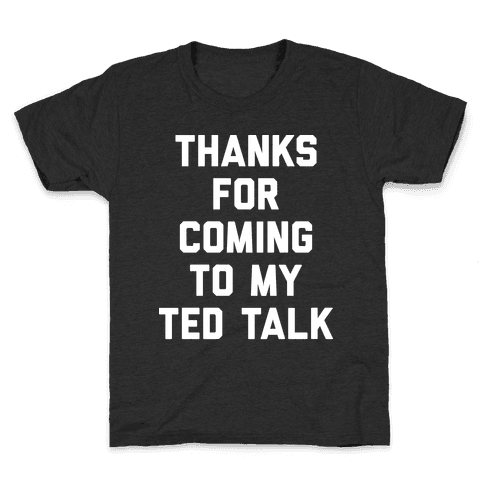 Thanks For Coming To My Ted Talk Kids T-Shirt