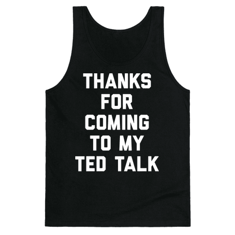 Thanks For Coming To My Ted Talk Tank Top