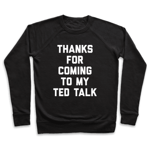 Thanks For Coming To My Ted Talk Pullover