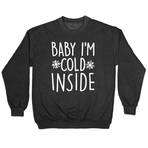 Baby I'm Cold Inside Pullover
