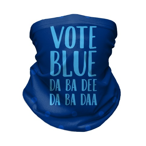 Vote Blue Da Ba Dee Da Ba Daa Neck Gaiter