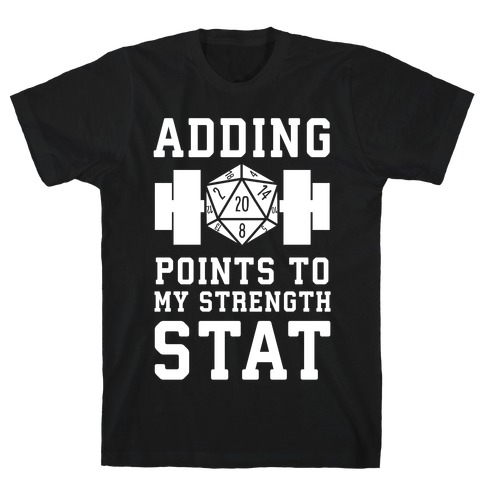 Adding Points to My Strength Stat T-Shirt