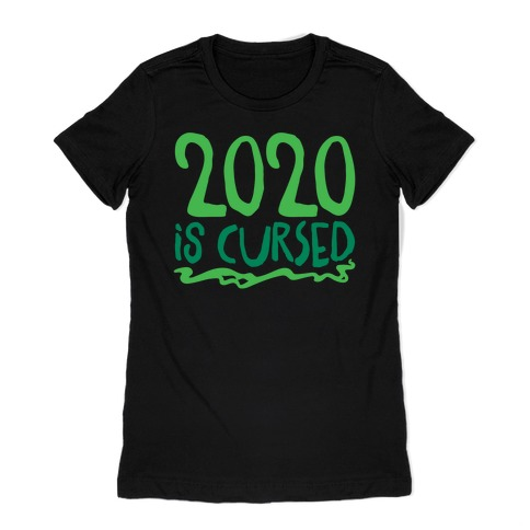 2020 Is Cursed Womens T-Shirt