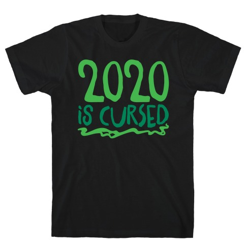 2020 Is Cursed T-Shirt