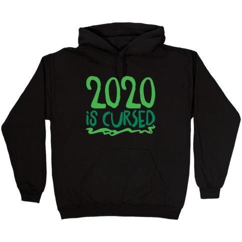 2020 Is Cursed Hooded Sweatshirt