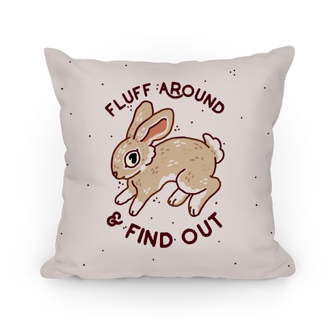 Fluff Around And Find Out Pillow