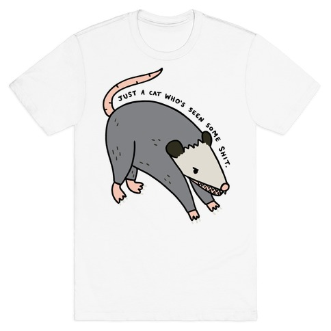 Just A Cat Who's Seen Some Shit Opossum T-Shirt
