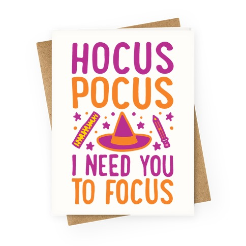 Hocus Pocus I Need You To Focus Greeting Card