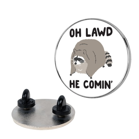 Oh Lawd He Comin' Raccoon Pin