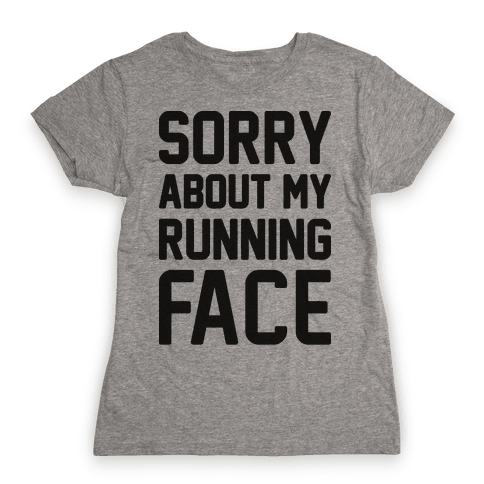 Sorry About My Running Face Womens T-Shirt