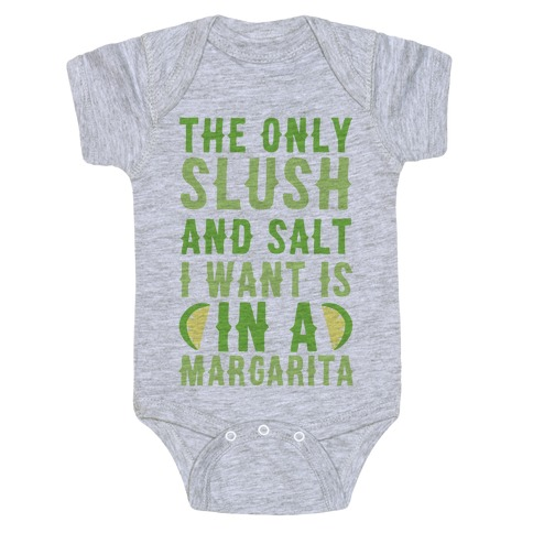 The Only Slush and Salt I Want is in a Margarita Baby Onesy