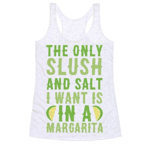 The Only Slush and Salt I Want is in a Margarita Racerback Tank Top