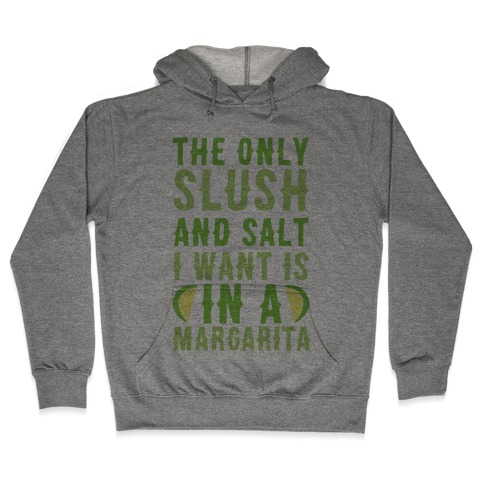 The Only Slush and Salt I Want is in a Margarita  Hooded Sweatshirt