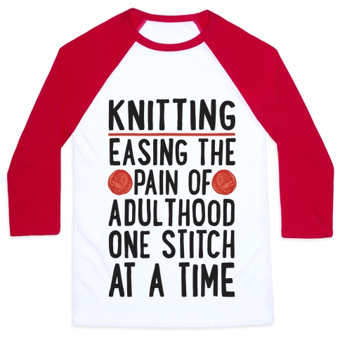 Knitting Easing The Pain of Adulthood One Stitch At A Time Baseball Tee