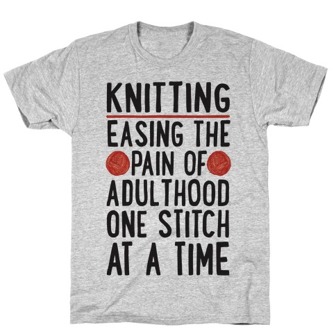 Knitting Easing The Pain of Adulthood One Stitch At A Time T-Shirt