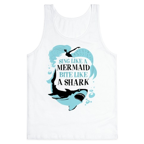 Sing Like a Mermaid, Bite Like A Shark Tank Top