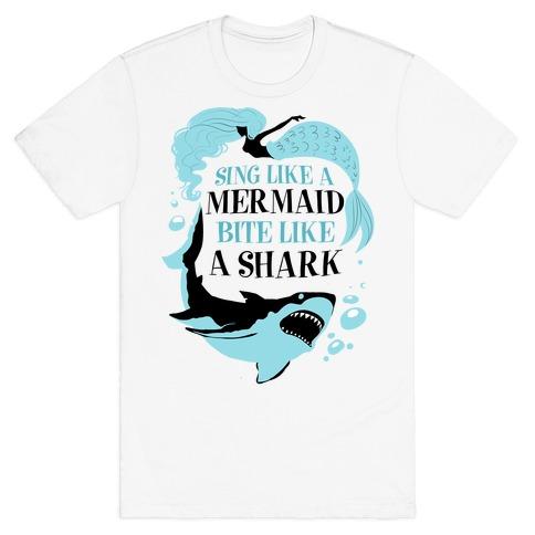 Sing Like a Mermaid, Bite Like A Shark T-Shirt