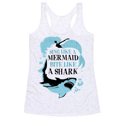 Sing Like a Mermaid, Bite Like A Shark Racerback Tank Top