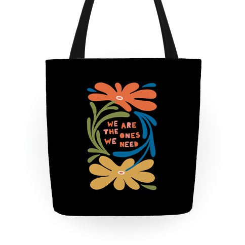 We Are The Ones We Need Retro Flowers Tote