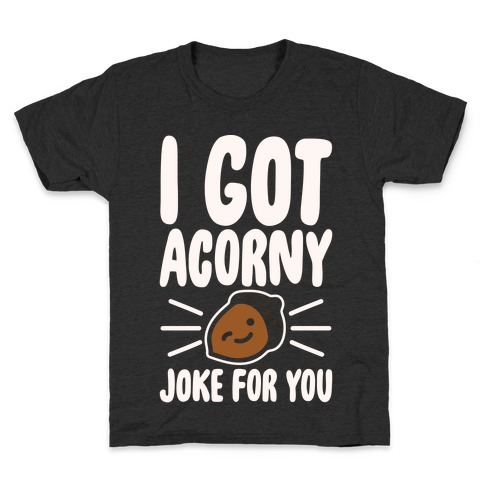 I Got Acorny Joke For You Parody White Print Kids T-Shirt
