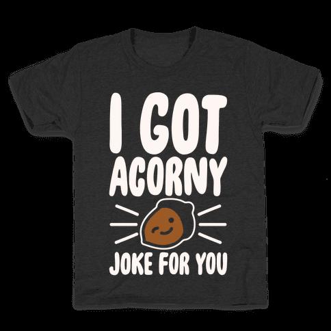 I Got Acorny Joke For You Parody White Print Kids T-Shirt
