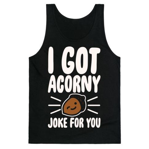 I Got Acorny Joke For You Parody White Print Tank Top