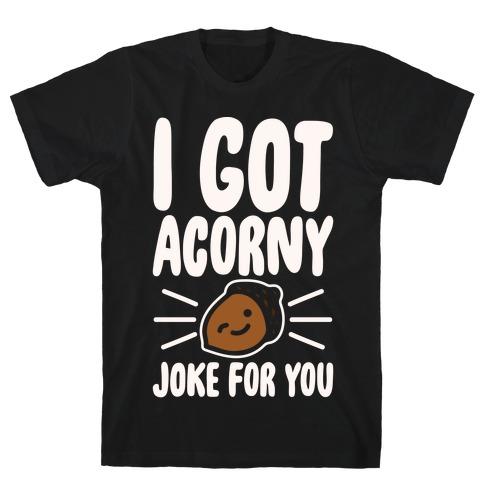 I Got Acorny Joke For You Parody White Print Mens T-Shirt