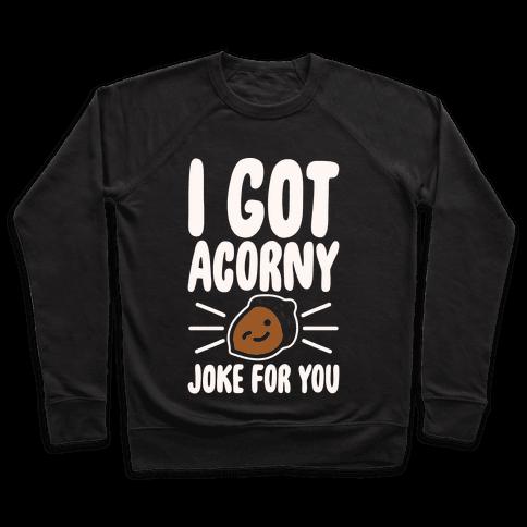 I Got Acorny Joke For You Parody White Print Pullover
