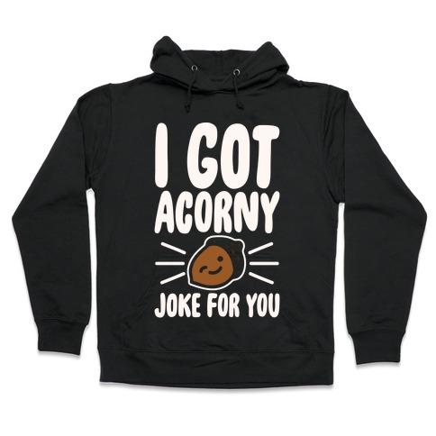 I Got Acorny Joke For You Parody White Print Hooded Sweatshirt