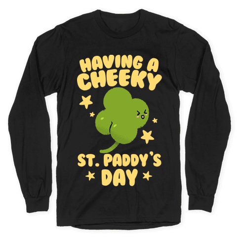 Having A Cheeky St. Paddy's Day Long Sleeve T-Shirt