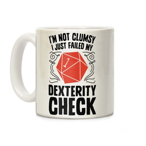 I'm Not Clumsy, I Just Failed My Dexterity Check Coffee Mug