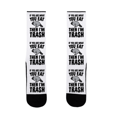 If You Are What You Eat Then I'm Trash Sock