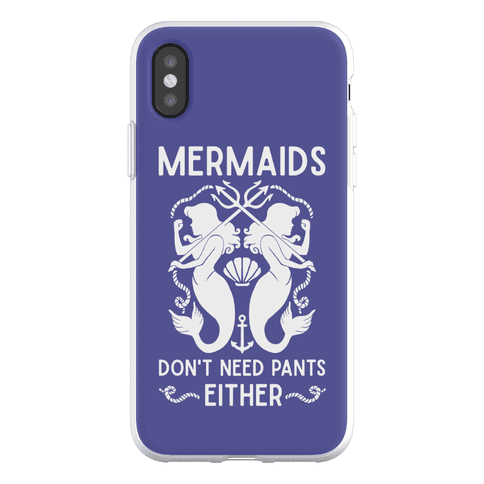 Mermaids Don't Need Pants either Phone Flexi-Case