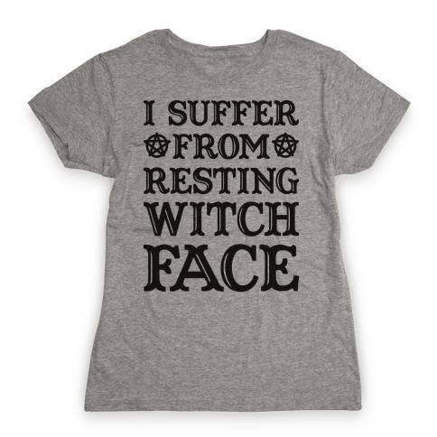 I Suffer From Restless Witch Face Womens T-Shirt
