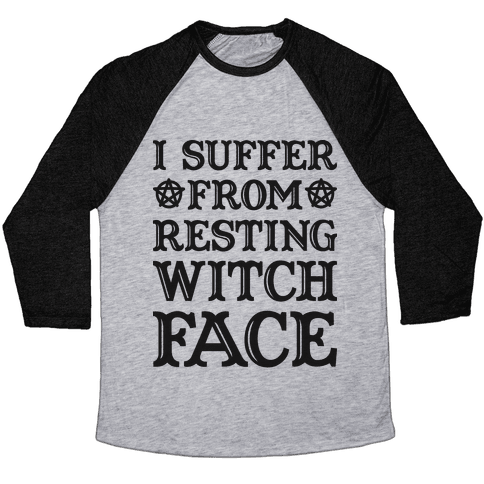 I Suffer From Restless Witch Face Baseball Tee
