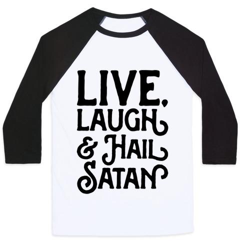 Live Laugh & Hail Satan Baseball Tee