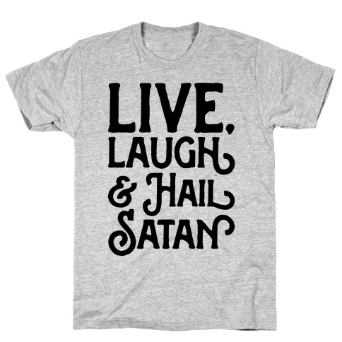 Live Laugh & Hail Satan T-Shirt