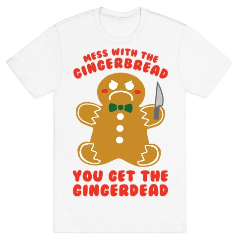 Mess With The Gingerbread, You Get The Gingerdead T-Shirt